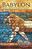 Babylon: A History From Beginning to End (Mesopotamia History)