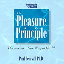The Pleasure Principle: Discovering a New Way to Health Speech by Paul Pearsall Narrated by Paul Pearsall
