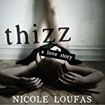 Thizz, a Love Story | Nicole Loufas