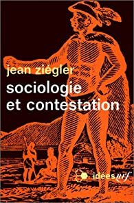 Sociologie et contestation par Jean Ziegler