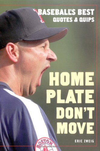 Home Plate Don't Move: Baseball's Best Quotes and Quips PDF