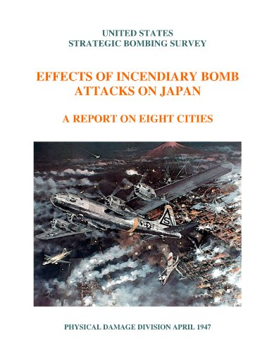 UNITED STATES STRATEGIC BOMBING SURVEY. EFFECTS OF INCENDIARY BOMB ATTACKS ON JAPAN. A REPORT ON 8 CITIES. PHYSICAL DAMAGE DIVISION APRIL 1947. [Loose Leaf Facsimile Edition. Re-Imaged from Original for Greater Legibility, Imagery ] (Effects Of The Atomic Bomb On Japan)