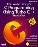 The Waite Group's C Programming Using Turbo C++/Book and Disk
