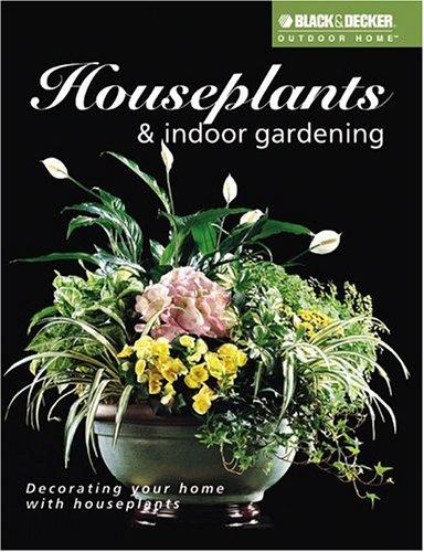 Download Houseplants and Indoor Gardening (Black & Decker Outdoor Home Series) ebook
