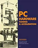 PC Hardware Tuning and Acceleration, Victor Rudometov and Evgeny Rudometov, 1931769230