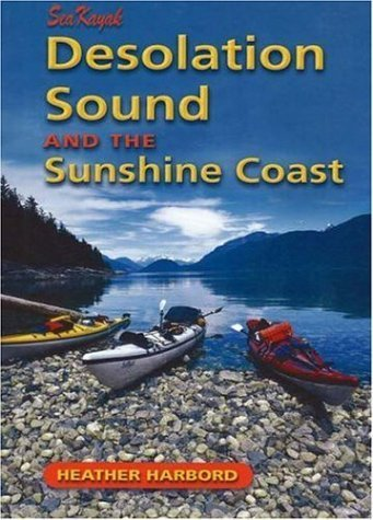 Sea Kayak Desolation Sound & the Sunshine Coast by Harbord, Heather (January 1, 2010) Paperback