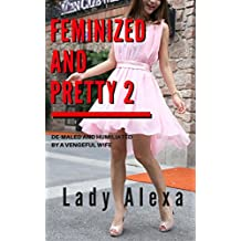 Feminized and Pretty 2: De-maled and humiliated by a vengeful wife (Femdom and transgender)