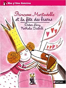 "Afficher ""Princesse Mortadelle<br /> Princesse Mortadelle et la fête des bisous"""