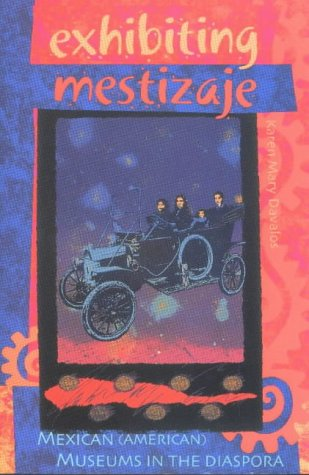 Exhibiting Mestizaje: Mexican (American) Museums in the Diaspora