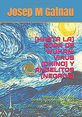 HASTA LA SOPA DE WUHAN: VIRUS CHINO Y ANGELITOS NEGROS : Respuestas a Exámenes durante la Pandemia de Ética y Metafísica Examens Publicats: Amazon.es: Gatnau, Duc Josep M: Libros