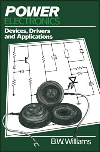 Power Electronics: Devices, Drivers and Applications: B W  Williams