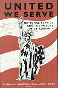 United We Serve: National Service and the Future of Citizenship by E.J. Dionne