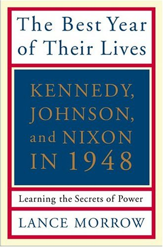 The Best Year of Their Lives: Kennedy, Nixon, and Johnson in 1948: Learning the Secrets of Power