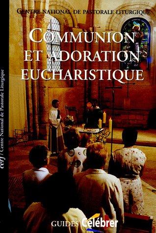 Communion et adoration eucharistique : Guide pastorale du Rituel de l'eucharistie en dehors de la messe Broché – 15 septembre 2005 Marcel Aubrée Philippe Barras Monique Brulin Robert Cabié