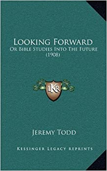 Book Looking Forward: Or Bible Studies Into the Future (1908)