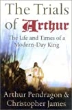 The Trials of Arthur: The Life and Times of a Modern-day King