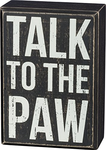 (Primitives by Kathy Box Sign, Talk to The Paw - Funny Decor for Dog, Cat, Pet Lovers - Wood, 3.5