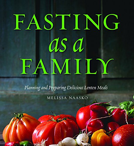 Fasting as a Family: Planning and Preparing Delicious Lenten (Delicious Family Meals)
