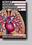 Heart Disease Diagnosis and Therapy : A Practical Approach, Khan, M. Gabriel and Topol, Eric J., 0683046144