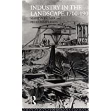 Industry in the Landscape, 1700-1900 (History of the British Landscape)