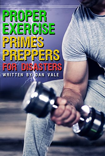 Proper Exercise Primes Preppers for Disasters by [Vale, Dan]