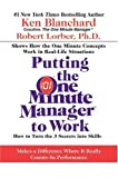 Putting the One Minute Manager to Work, Ken Blanchard and Robert Lorber, 0060881674