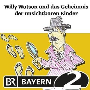 Willy Watson und das Geheimnis der unsichtbaren Kinder (Willy Watson 3) Hörspiel