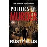 Politics of Murder: A gripping crime thriller (A Ransom Walsh Detective Thriller Series Book 2) (The Ransom Walsh Series)