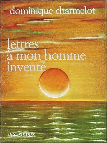 En ligne téléchargement Lettres à mon homme inventé pdf
