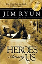 Heroes Among Us: Deep Within Each of Us Dwells the Heart of a Hereo.