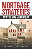 Mortgage Strategies for the New Millennium: Using Your Home Loan as a Financial Tool