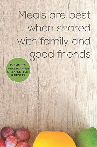 Meals are best when shared with family and good friends: Plan your meals each week to same time and money. 52 week food planner with shopping lists. by JeeTeeEss Creative