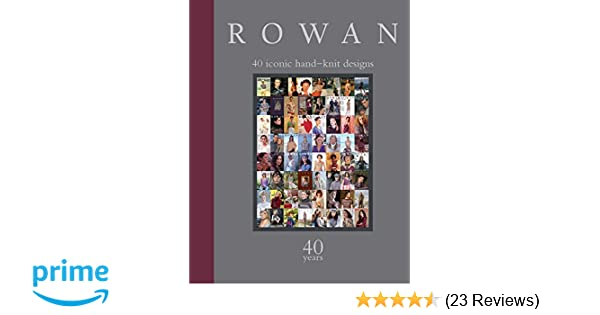 Rowan: 40 Years: 40 Iconic Hand-Knit Designs: Sixth&Spring Books