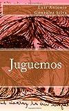 Juguemos, Luis Antonio González Silva, 1499685548