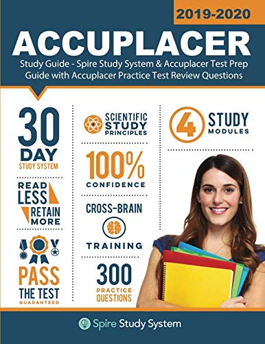 ACCUPLACER Study Guide: Spire Study System & Accuplacer Test Prep Guide with Accuplacer Practice Test Review Questions