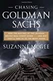 Chasing Goldman Sachs: How the Masters of the Universe Melted Wall Street Down . . . And Why They'll Take Us to the Brink Again