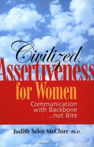 Civilized Assertiveness for Women: Communication with Backbone...not Bite