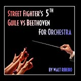 Street Fighter's 5th: Guile vs Beethoven (For Orchestra)