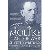 Moltke on the Art of War: Selected Writings (English Edition)