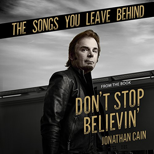 Jonathan Cain - The Songs You Leave Behind (From the Book Don't Stop Believin') 2018