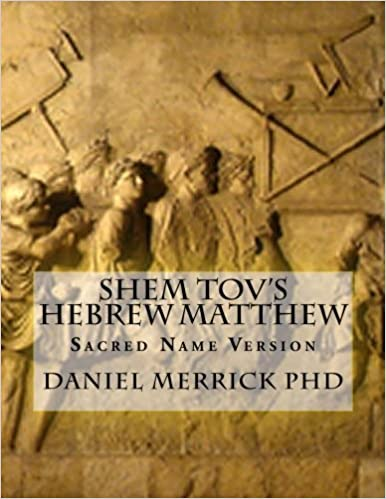 Shem tovs hebrew matthew sacred name version daniel w merrick phd shem tovs hebrew matthew sacred name version daniel w merrick phd 9781517778507 amazon books reheart Gallery