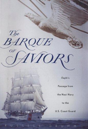 Eagle Sailing Ship - The Barque of Saviors: Eagle's Passage from the Nazi Navy to the U.S. Coast Guard