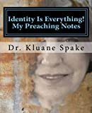 Identity Is Everything! My Preaching Notes, Kluane Spake, 1482693097