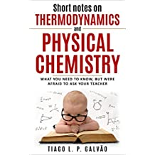 Short notes on thermodynamics and physical chemistry: What you need to know, but were afraid to ask your teacher
