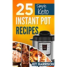 INSTANT POT: 25 Simple Keto Friendly Instant Pot Recipes Book for Beginners: Simple Instant Pot Recipes Book, Easy Pressure Cooker Healthy Cookbook, Keto, Atkins, Paleo, Primal