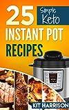 INSTANT POT: 25 Simple Keto Friendly Instant Pot Recipes Book for Beginners: Simple Instant Pot Recipes Book, Easy Pressure Cooker Healthy Cookbook, Keto, Atkins, Paleo, Primal