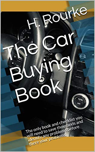 Trading In A Car With Problems >> The Car Buying Book The Only Book And Checklist You Will Need To Save Thousands And Identify Any Problems Before There Your Problems