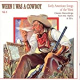 When I Was a Cowboy Vol. 2: Early American Songs of the West (Classic Recordings from the 1920's & 30's)