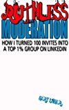RUTHLESS MODERATION: How I turned 100 invites into a top 1% group on LinkedIn