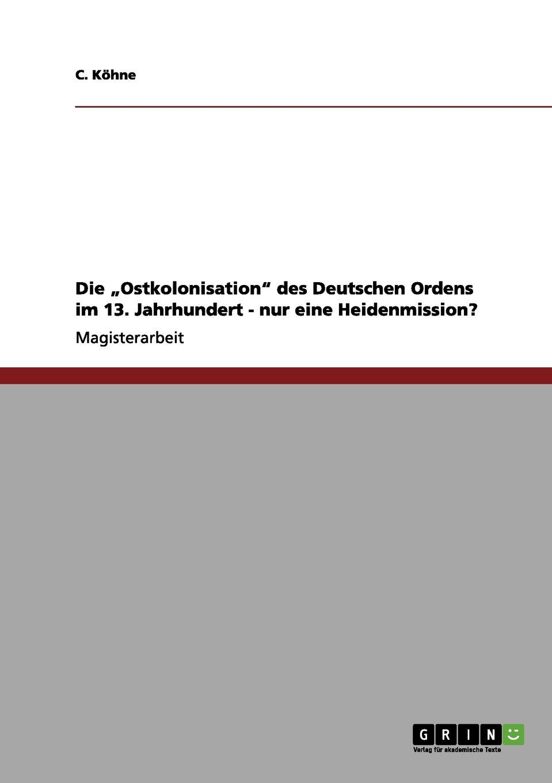 Die Ostkolonisation des Deutschen Ordens im 13. Jahrhundert - nur eine Heidenmission?
